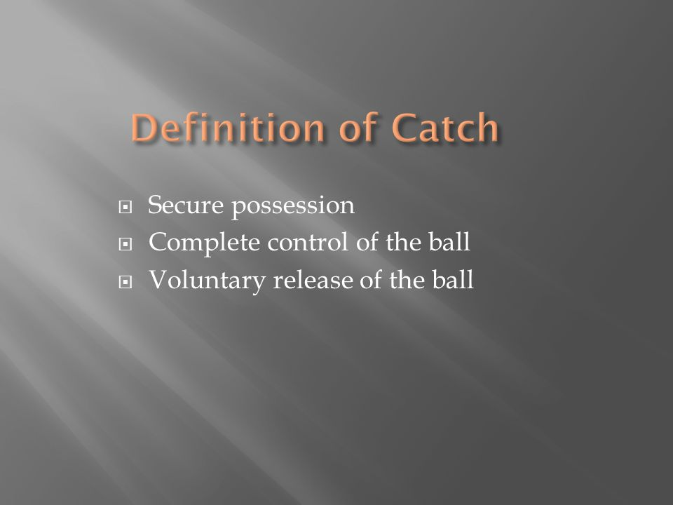  Secure possession  Complete control of the ball  Voluntary release of the ball