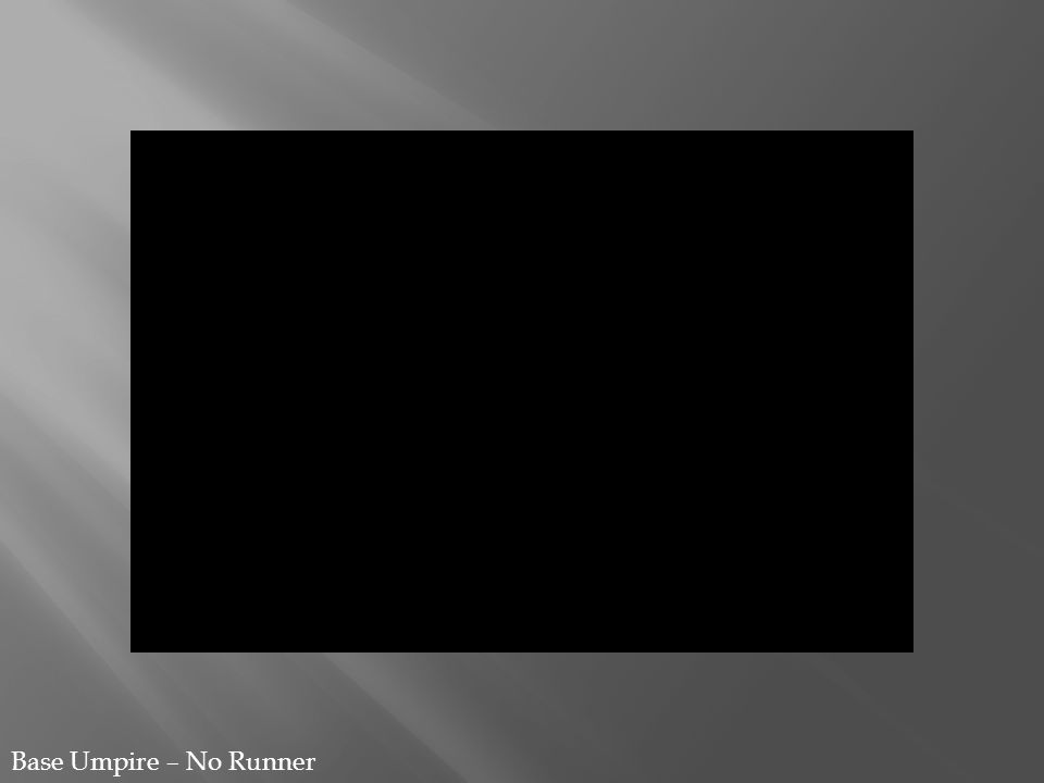 Base Umpire – No Runner