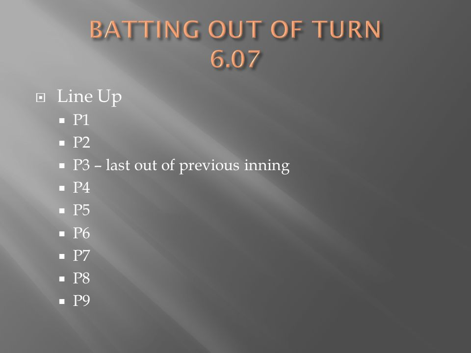  Line Up  P1  P2  P3 – last out of previous inning  P4  P5  P6  P7  P8  P9