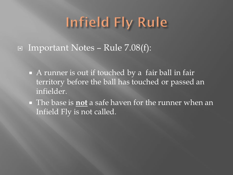  Important Notes – Rule 7.08(f):  A runner is out if touched by a fair ball in fair territory before the ball has touched or passed an infielder.