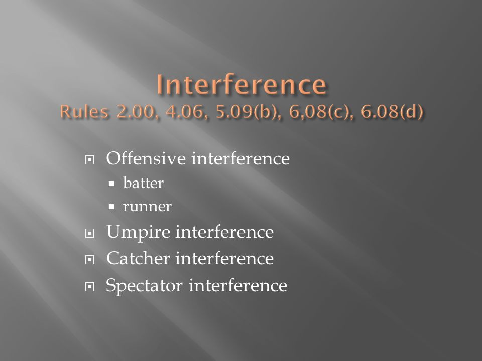  Offensive interference  batter  runner  Umpire interference  Catcher interference  Spectator interference