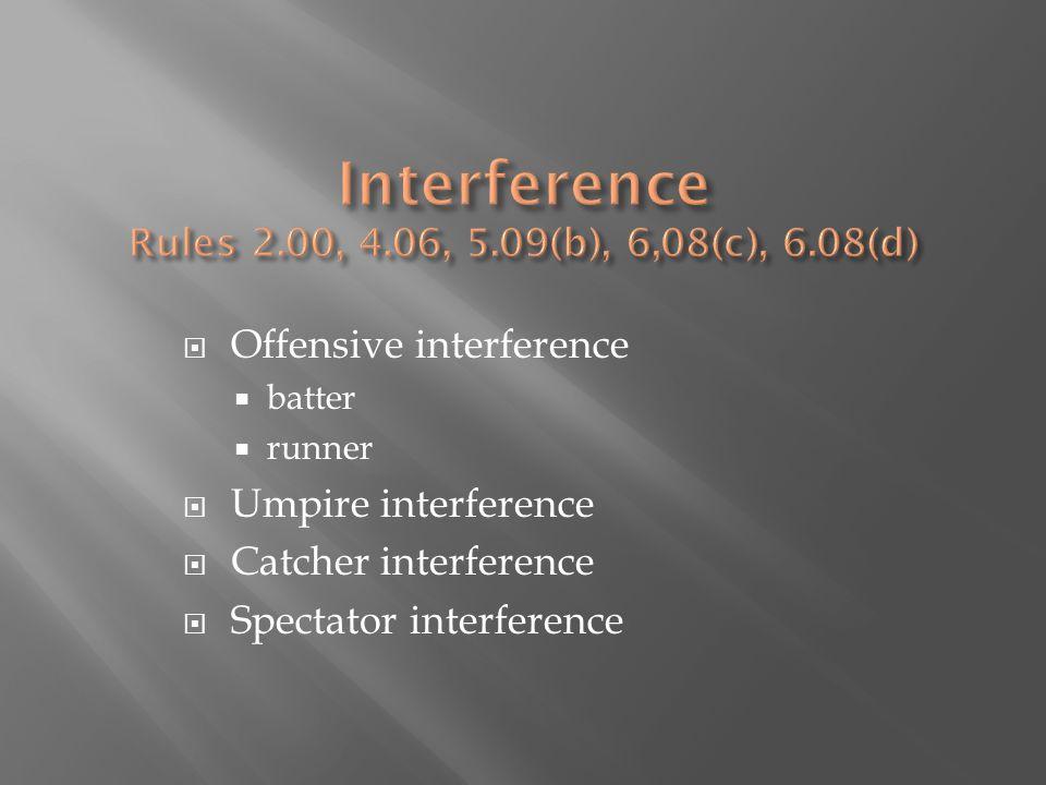  Offensive interference  batter  runner  Umpire interference  Catcher interference  Spectator interference