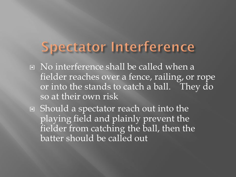  No interference shall be called when a fielder reaches over a fence, railing, or rope or into the stands to catch a ball. They do so at their own ri