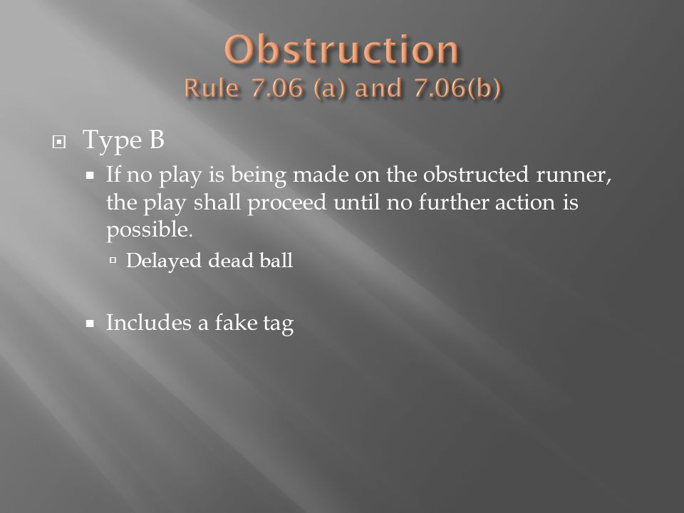  Type B  If no play is being made on the obstructed runner, the play shall proceed until no further action is possible.