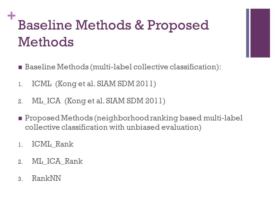 + Baseline Methods & Proposed Methods Baseline Methods (multi-label collective classification): 1.