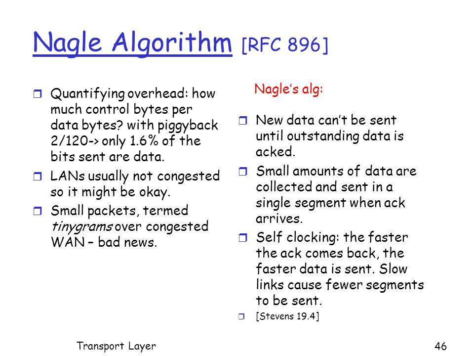 Nagle Algorithm [RFC 896] r Quantifying overhead: how much control bytes per data bytes.