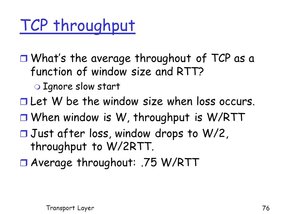 TCP throughput r What's the average throughout of TCP as a function of window size and RTT.