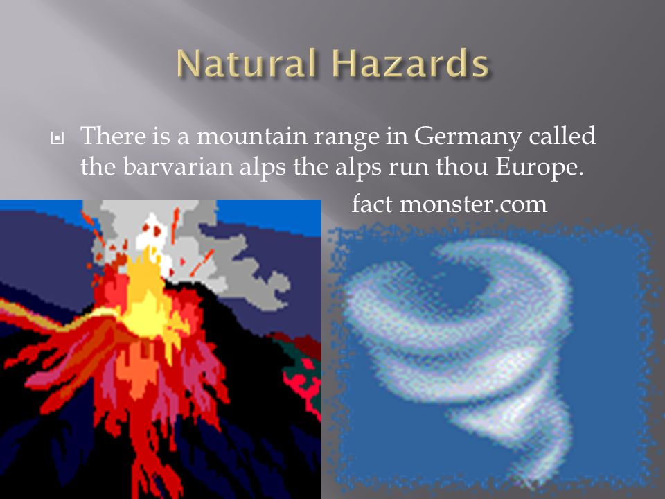  There is a mountain range in Germany called the barvarian alps the alps run thou Europe.