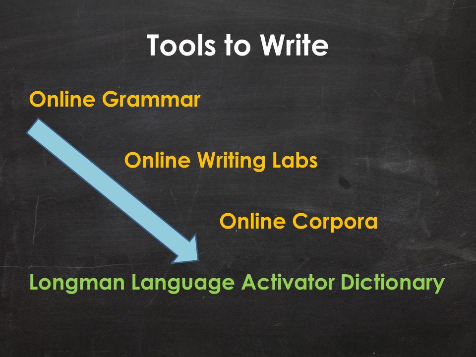 Tools to Write Online Grammar Online Writing Labs Online Corpora Longman Language Activator Dictionary