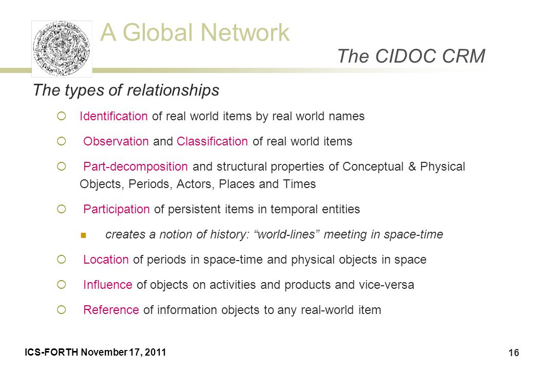 A Global Network ICS-FORTH November 17, 2011 16 The types of relationships  Identification of real world items by real world names  Observation and
