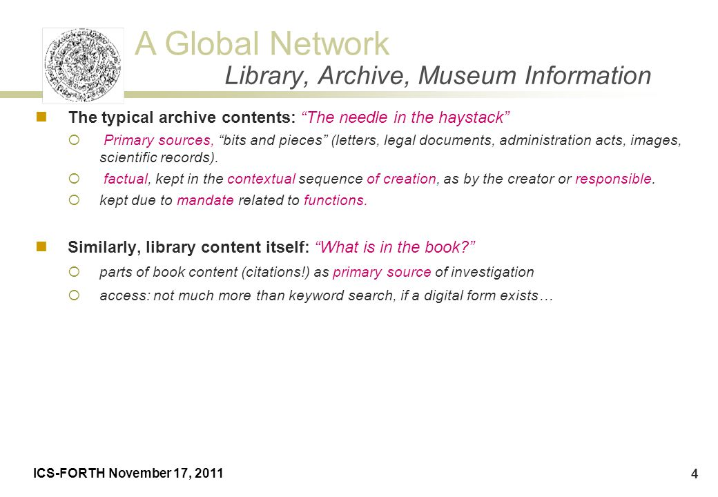 """A Global Network ICS-FORTH November 17, 2011 4 The typical archive contents: """"The needle in the haystack""""  Primary sources, """"bits and pieces"""" (letter"""