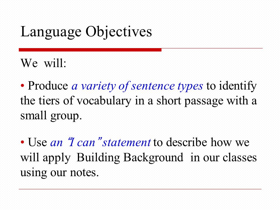 Building Background Features Concepts Linked to Students' Background Develop Key Vocabulary Bridge Past + New Learning Content WordsAcademic LanguageWords and Word Parts