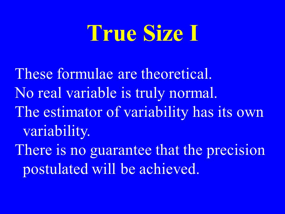 True Size I These formulae are theoretical.No real variable is truly normal.