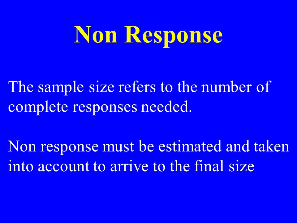 Non Response The sample size refers to the number of complete responses needed.