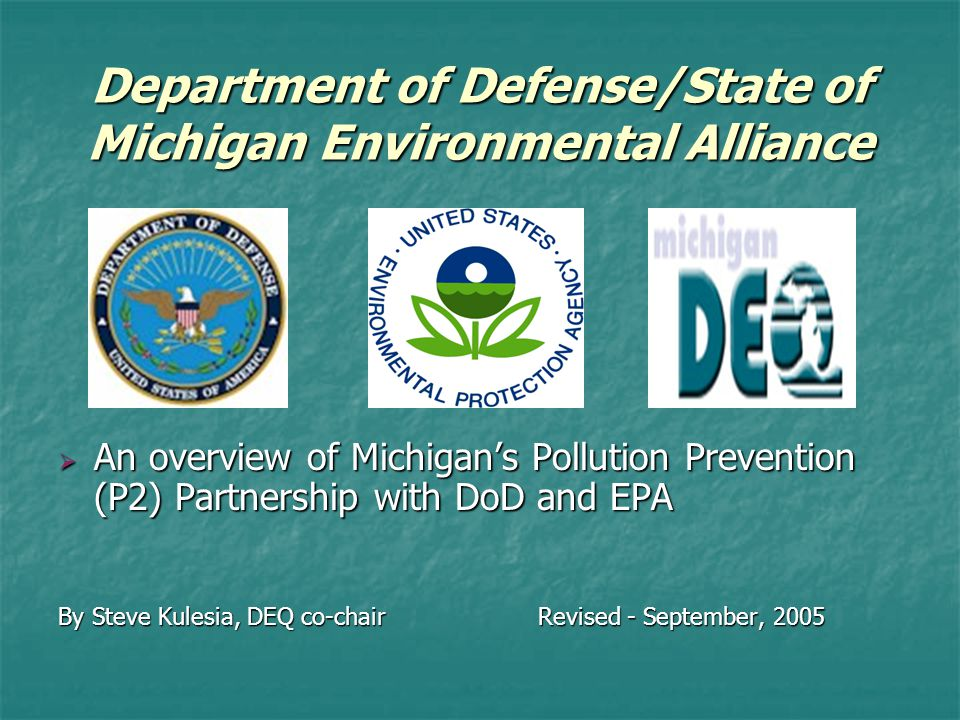 Department of Defense/State of Michigan Environmental Alliance  An overview of Michigan's Pollution Prevention (P2) Partnership with DoD and EPA By S