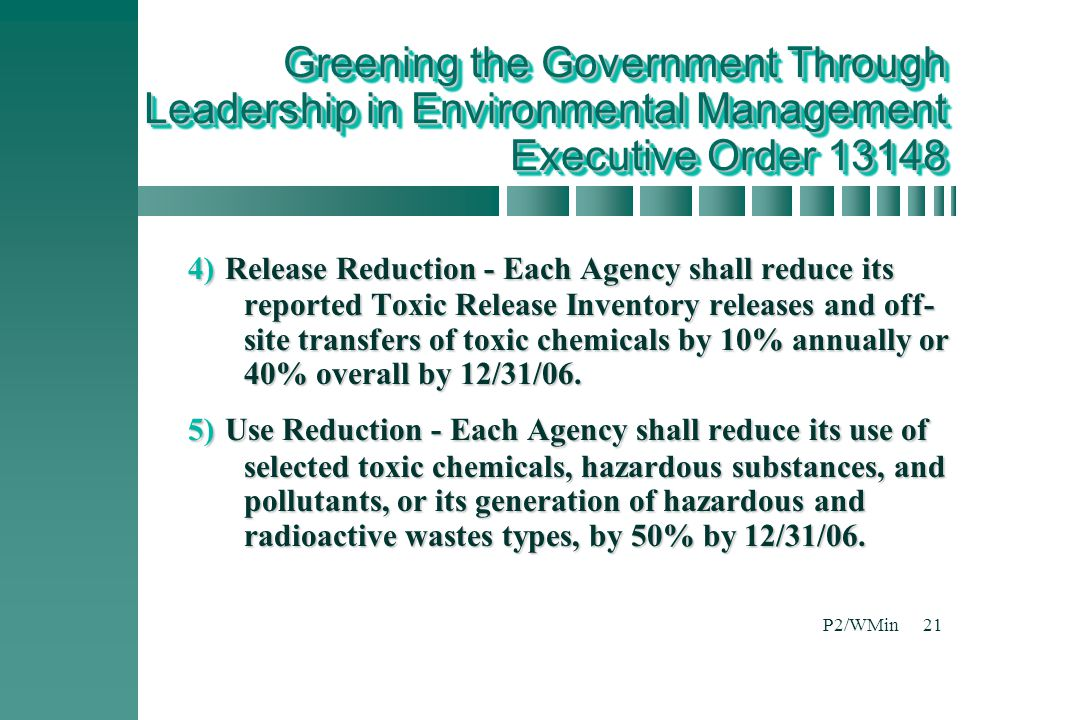 P2/WMin21 4) Release Reduction - Each Agency shall reduce its reported Toxic Release Inventory releases and off- site transfers of toxic chemicals by 10% annually or 40% overall by 12/31/06.