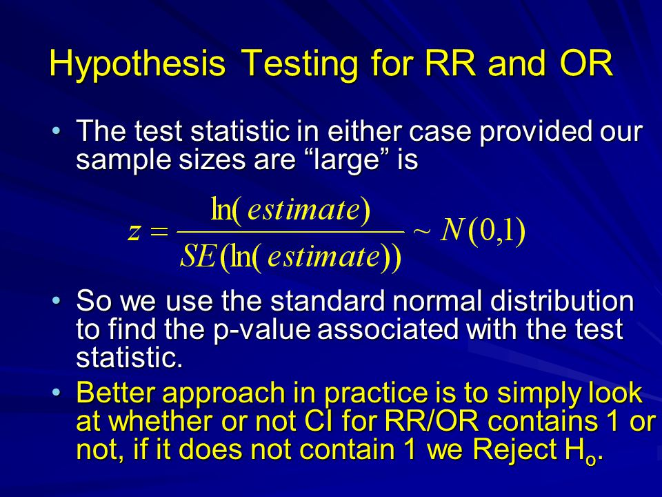 "Hypothesis Testing for RR and OR The test statistic in either case provided our sample sizes are ""large"" isThe test statistic in either case provided"
