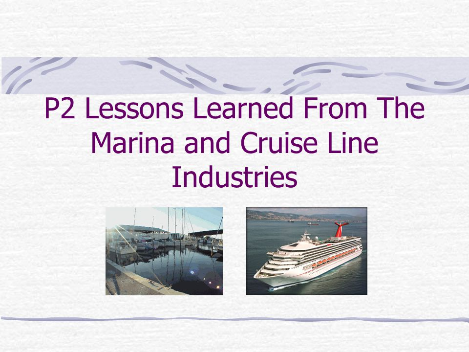 P2 Lessons Learned From The Marina and Cruise Line Industries