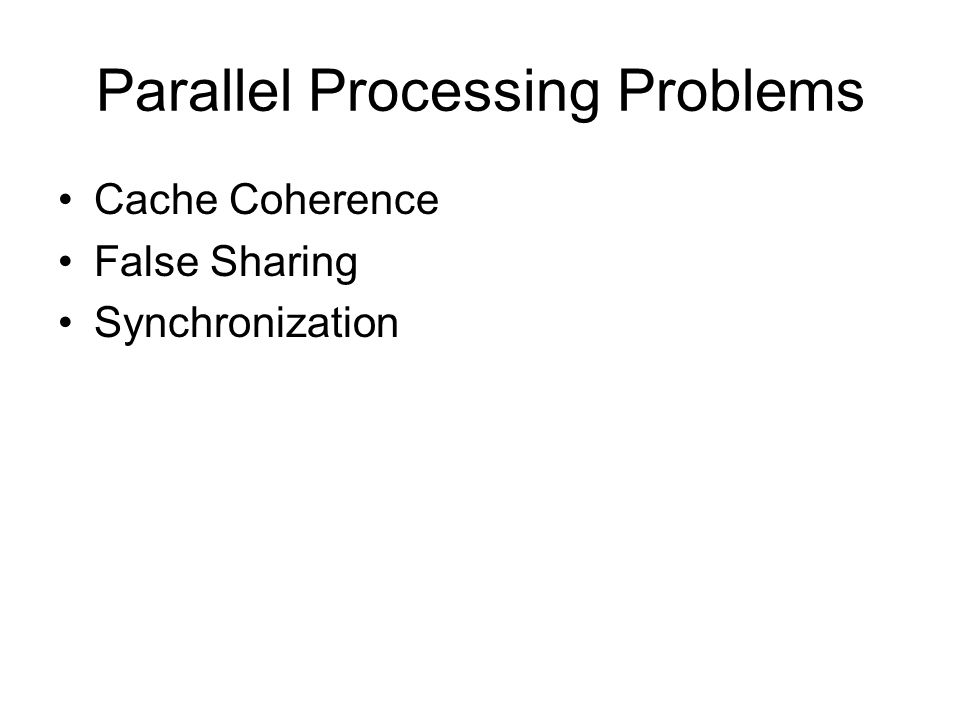 Parallel Processing Problems Cache Coherence False Sharing Synchronization