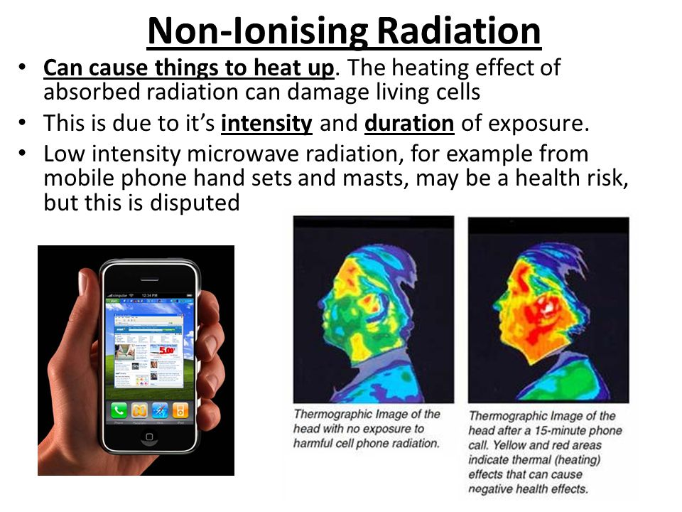 Non-Ionising Radiation Can cause things to heat up.