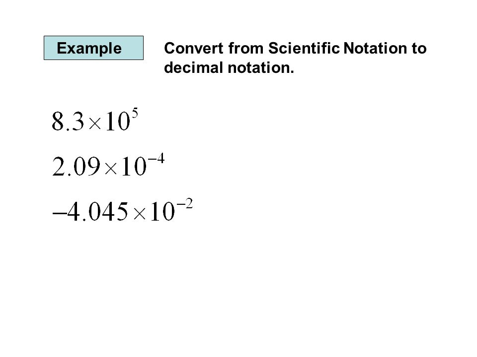 ExampleConvert from Scientific Notation to decimal notation.