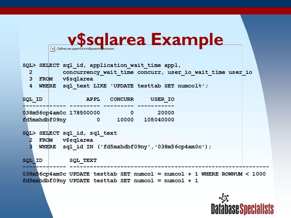 19 v$sqlarea Example SQL> SELECT sql_id, application_wait_time appl, 2 concurrency_wait_time concurr, user_io_wait_time user_io 3 FROM v$sqlarea 4 WHE