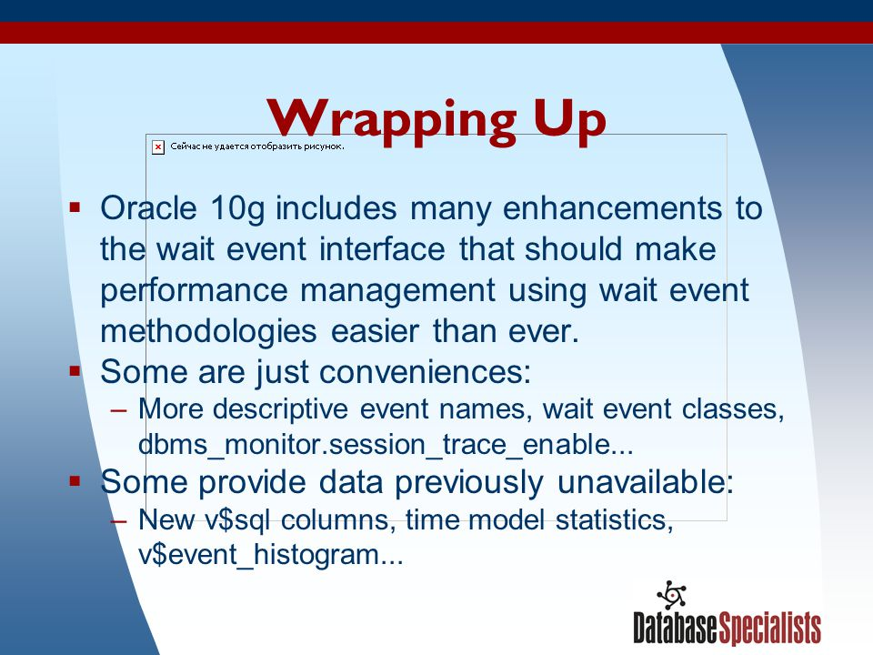 53 Wrapping Up  Oracle 10g includes many enhancements to the wait event interface that should make performance management using wait event methodolog
