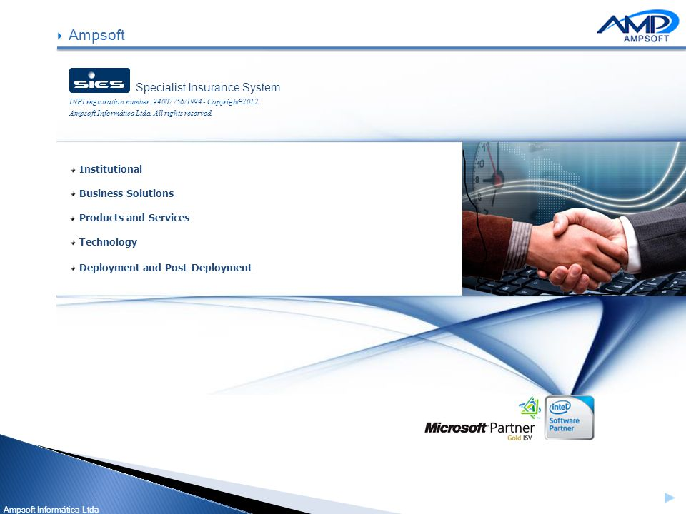 Ampsoft Informática Ltda Institutional Business Solutions Products and Services Technology Deployment and Post-Deployment Ampsoft Specialist Insurance System INPI registration number: 94007756/1994 - Copyright © 2012.