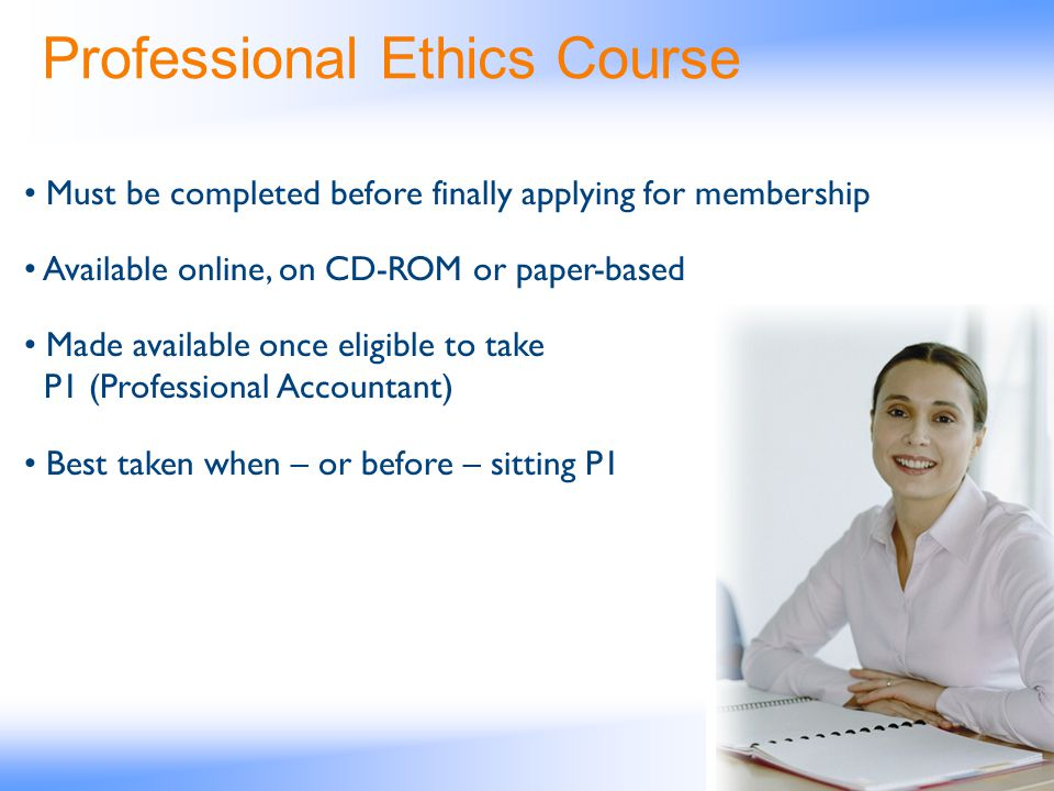 Professional Ethics Course Must be completed before finally applying for membership Available online, on CD-ROM or paper-based Made available once eli
