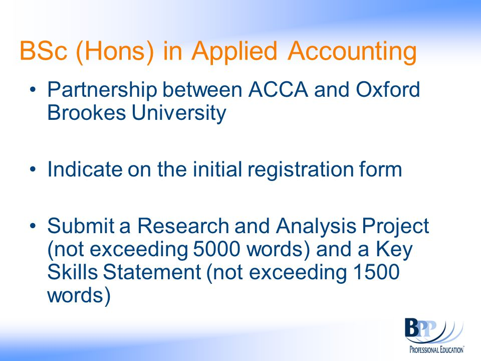 BSc (Hons) in Applied Accounting Partnership between ACCA and Oxford Brookes University Indicate on the initial registration form Submit a Research an