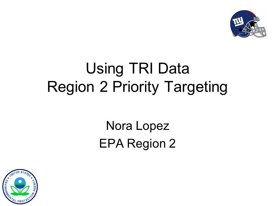 Using TRI Data Region 2 Priority Targeting Nora Lopez EPA Region 2