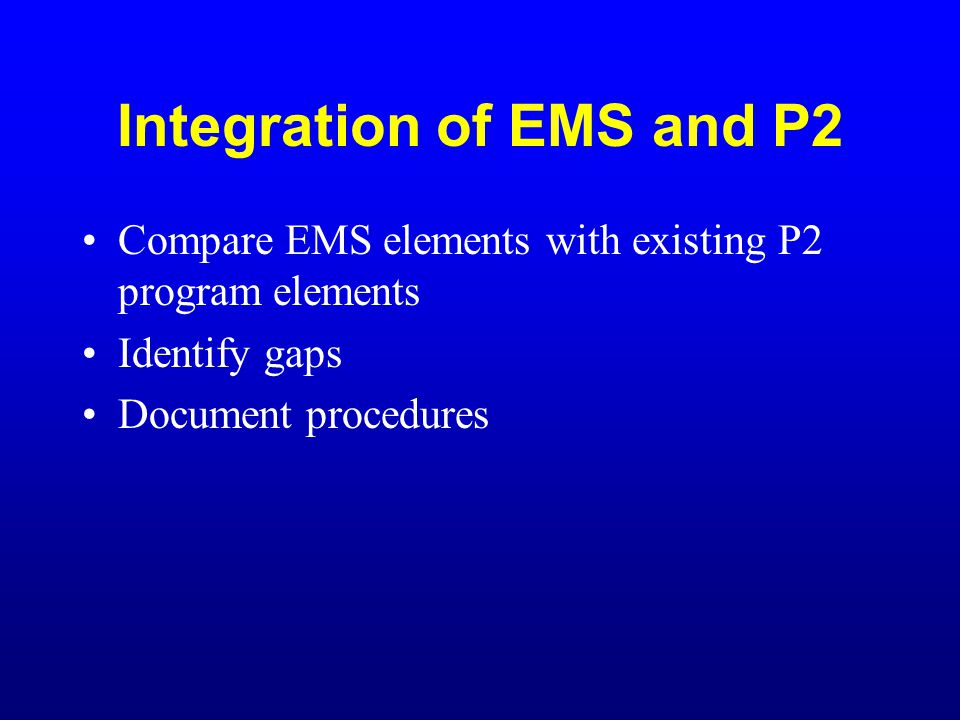 Integration of EMS and P2 Compare EMS elements with existing P2 program elements Identify gaps Document procedures
