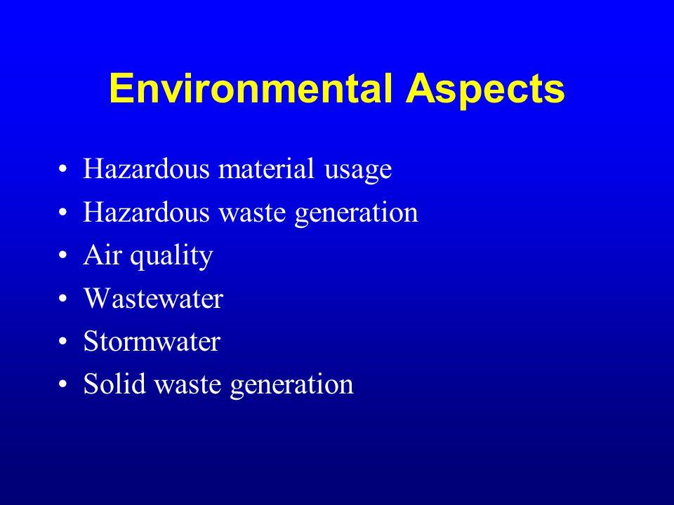 Environmental Aspects Hazardous material usage Hazardous waste generation Air quality Wastewater Stormwater Solid waste generation