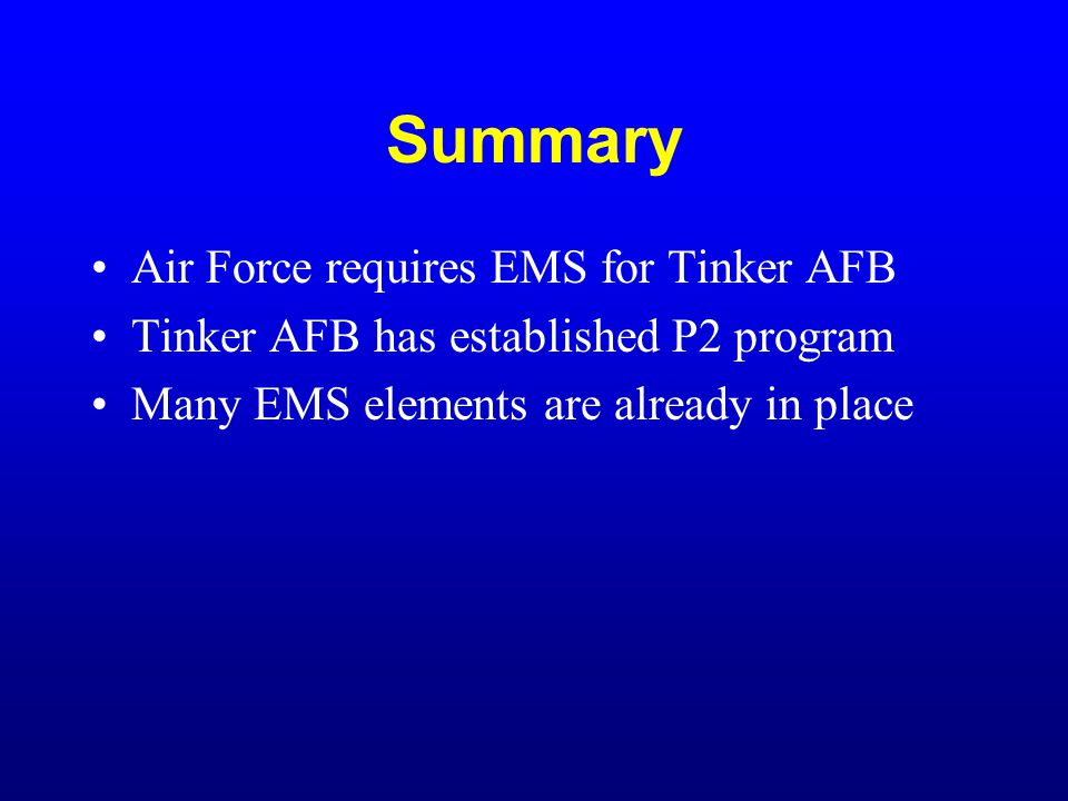 Summary Air Force requires EMS for Tinker AFB Tinker AFB has established P2 program Many EMS elements are already in place