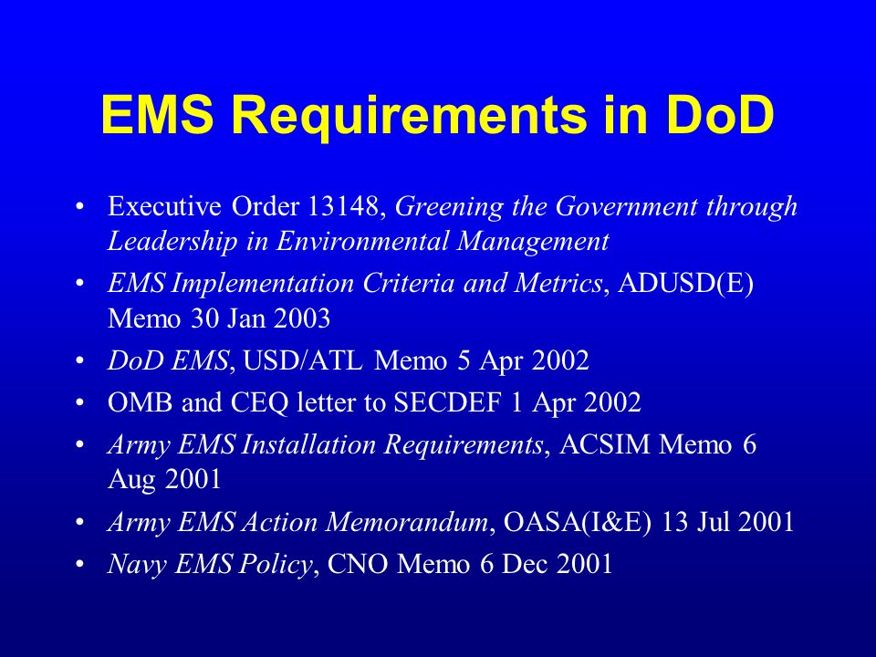 EMS Requirements in DoD Executive Order 13148, Greening the Government through Leadership in Environmental Management EMS Implementation Criteria and