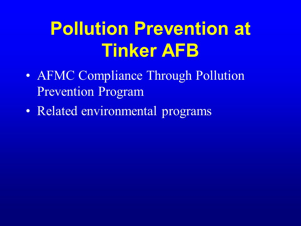 Pollution Prevention at Tinker AFB AFMC Compliance Through Pollution Prevention Program Related environmental programs