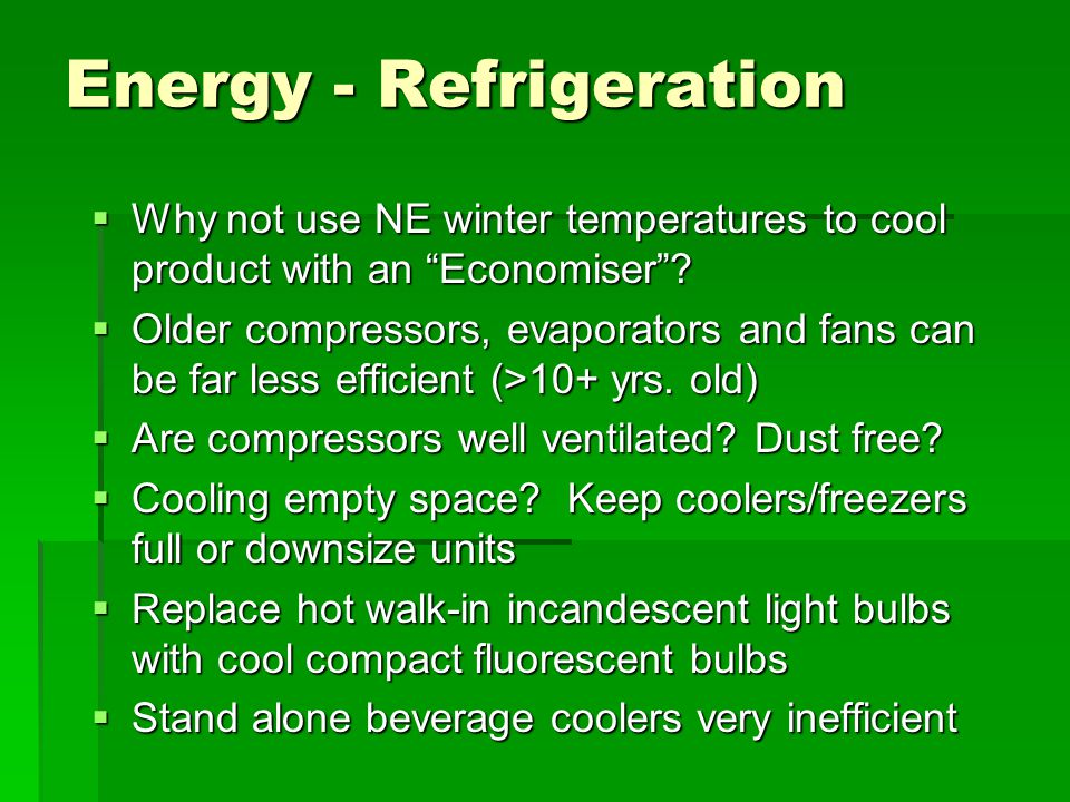 Energy - Refrigeration  Why not use NE winter temperatures to cool product with an Economiser .