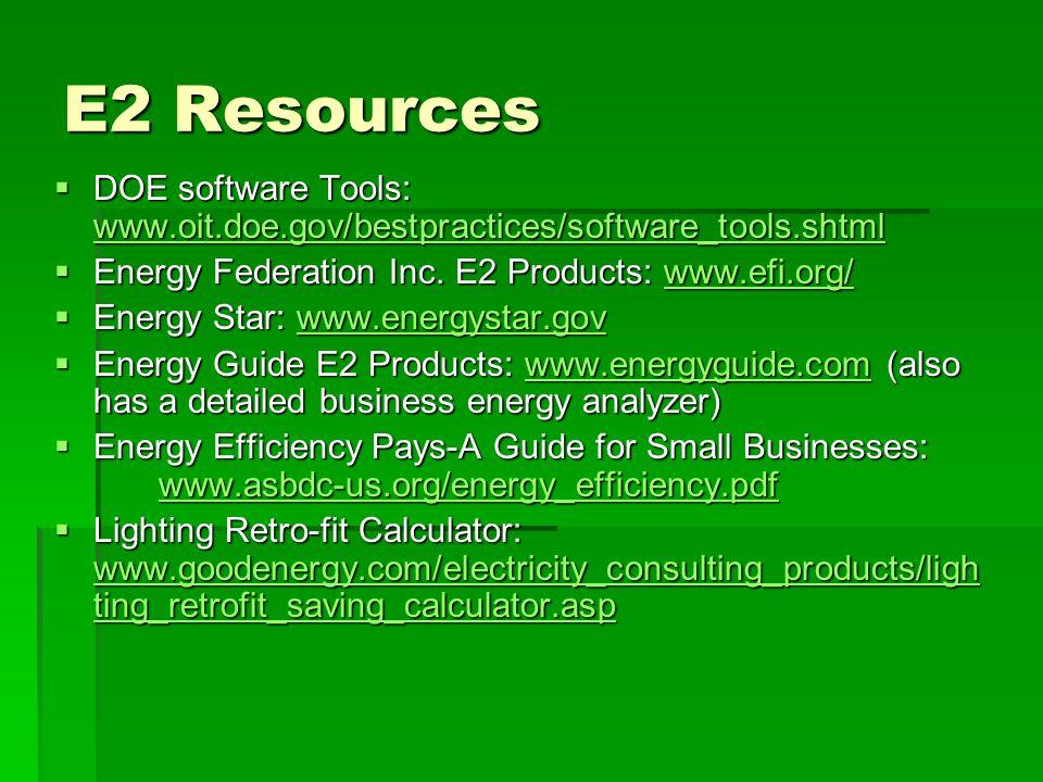 E2 Resources  DOE software Tools: www.oit.doe.gov/bestpractices/software_tools.shtml www.oit.doe.gov/bestpractices/software_tools.shtml  Energy Federation Inc.