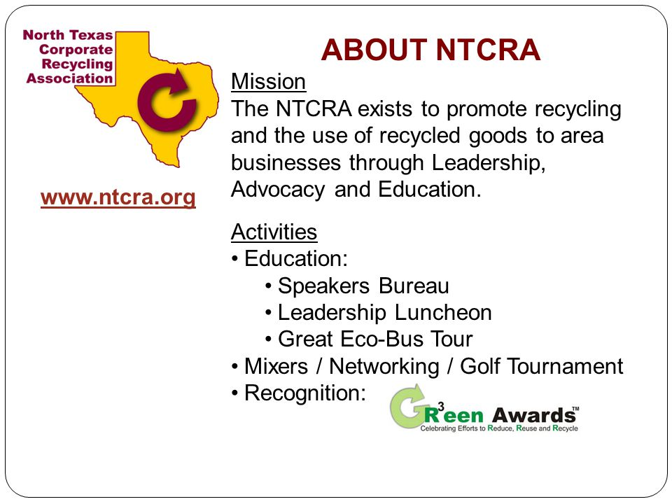 ABOUT NTCRA Mission The NTCRA exists to promote recycling and the use of recycled goods to area businesses through Leadership, Advocacy and Education.