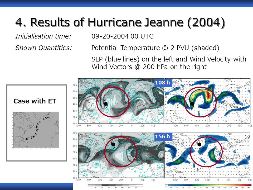 08/18/1410 4. Results of Hurricane Jeanne (2004) Initialisation time: 09-20-2004 00 UTC Shown Quantities: Potential Temperature @ 2 PVU (shaded) SLP (