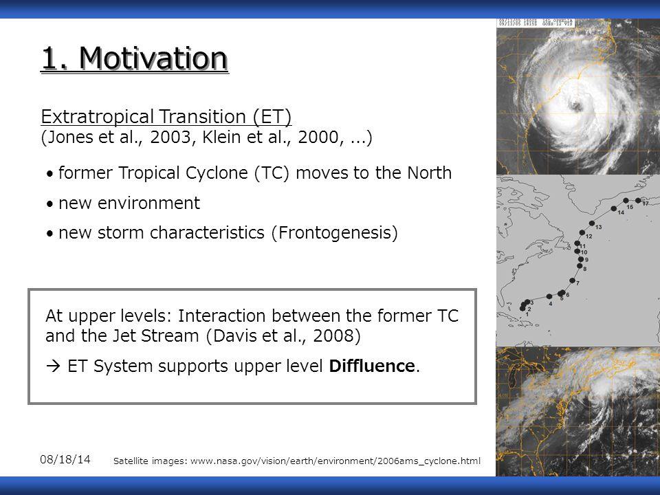 08/18/142 1. Motivation Extratropical Transition (ET) (Jones et al., 2003, Klein et al., 2000,...) former Tropical Cyclone (TC) moves to the North new