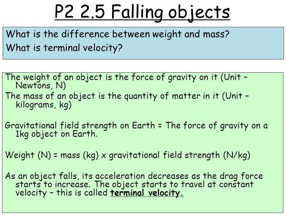 P2 2.5 Falling objects What is the difference between weight and mass.