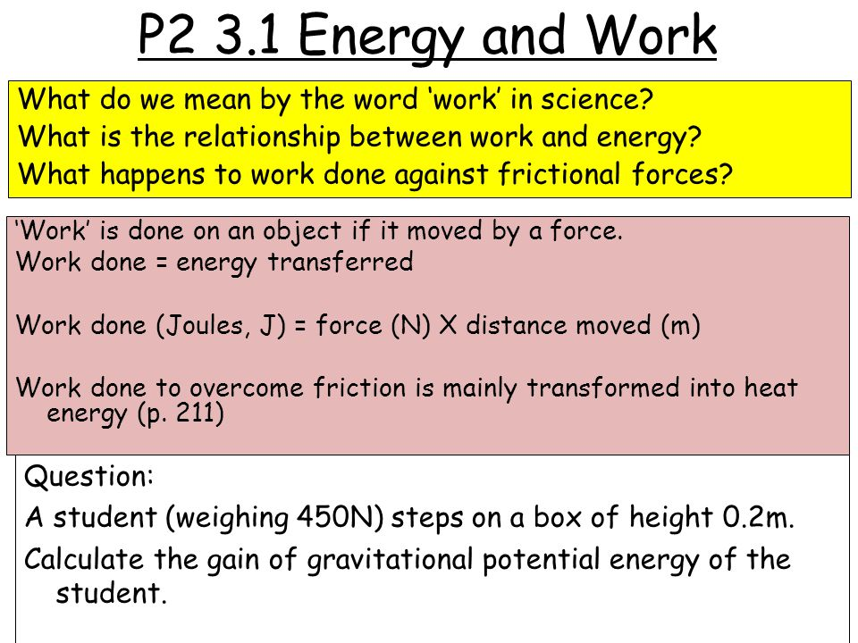 P2 3.1 Energy and Work What do we mean by the word 'work' in science.