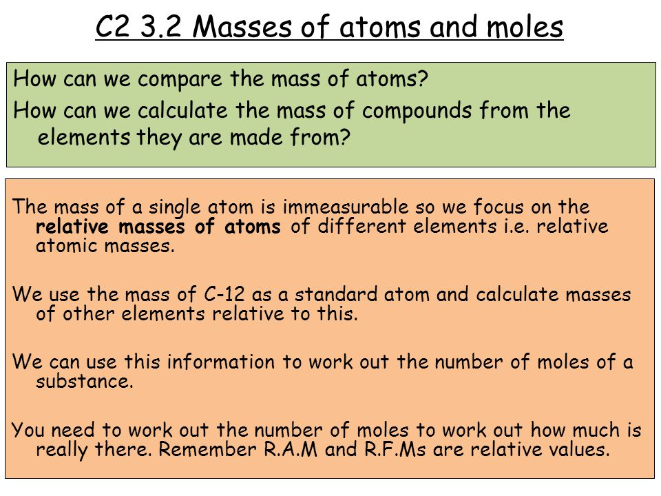 C2 3.2 Masses of atoms and moles How can we compare the mass of atoms.
