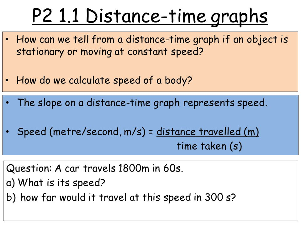 P2 1.1 Distance-time graphs How can we tell from a distance-time graph if an object is stationary or moving at constant speed.