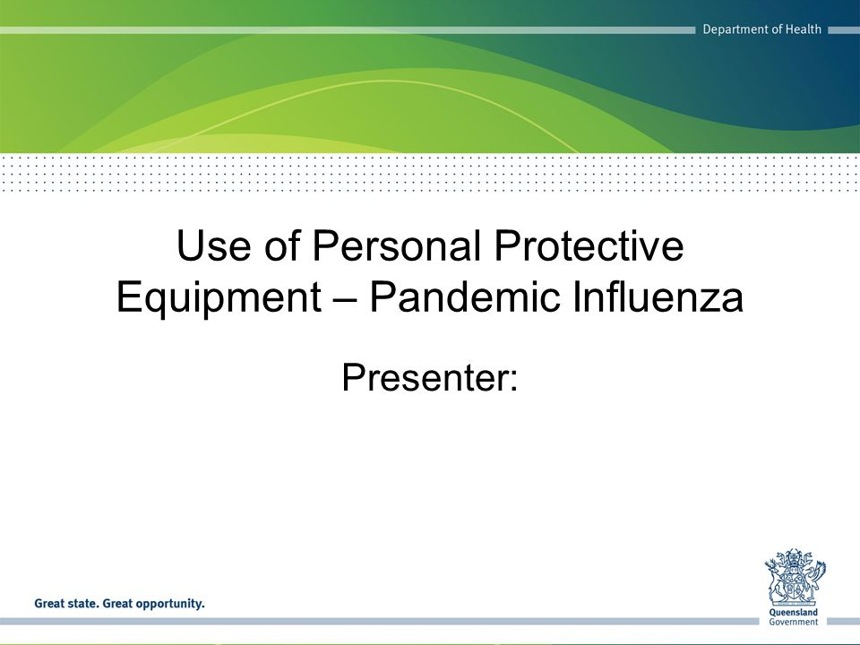 Use of Personal Protective Equipment – Pandemic Influenza Presenter: