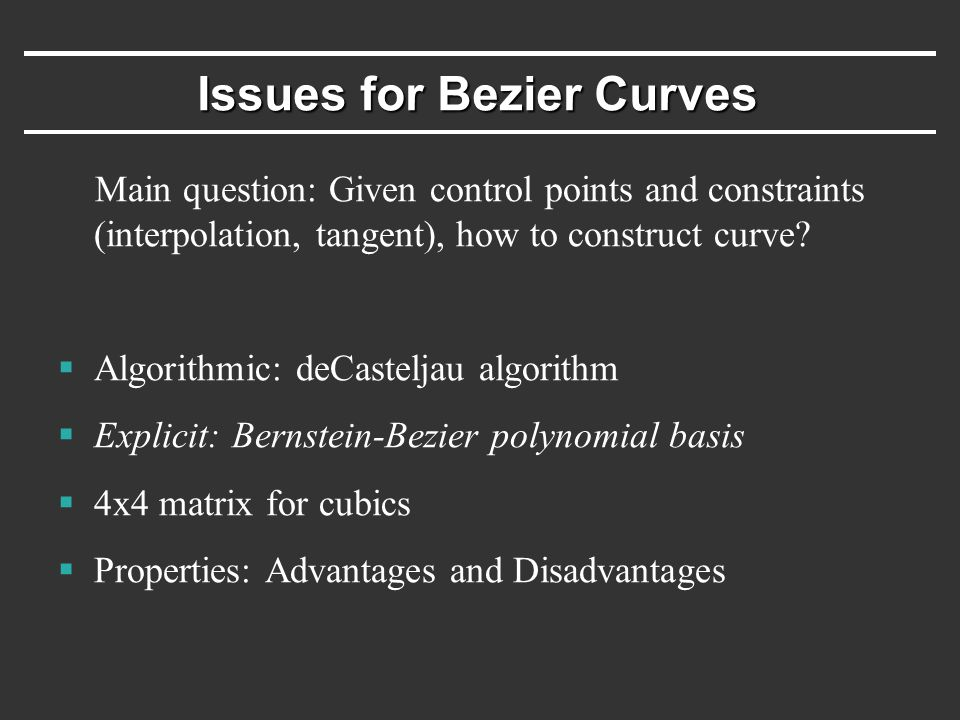 Issues for Bezier Curves Main question: Given control points and constraints (interpolation, tangent), how to construct curve.