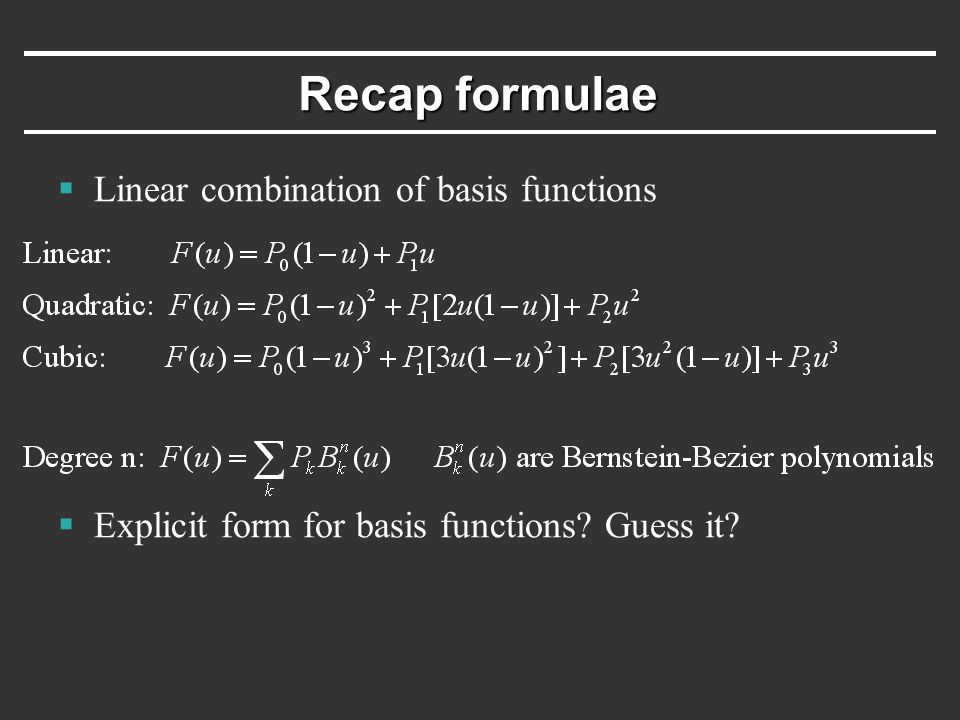 Recap formulae  Linear combination of basis functions  Explicit form for basis functions.