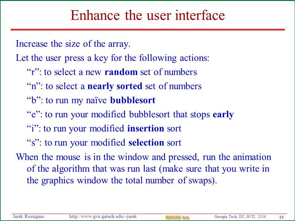 10 Georgia Tech, IIC, GVU, 2006 MAGIC Lab http://www.gvu.gatech.edu/~jarekJarek Rossignac Enhance the user interface Increase the size of the array. L