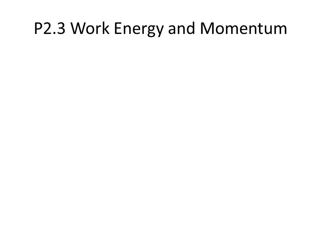 P2.3 Work Energy and Momentum